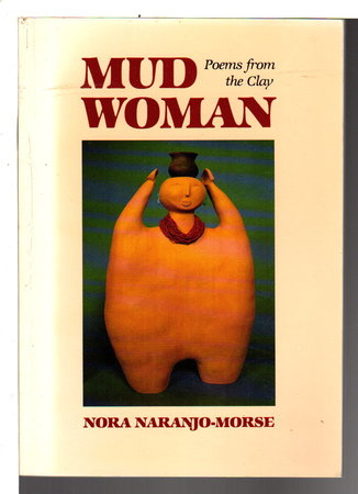 MUD WOMAN:Poems from the Clay. by Naranjo-Morse, Nora.