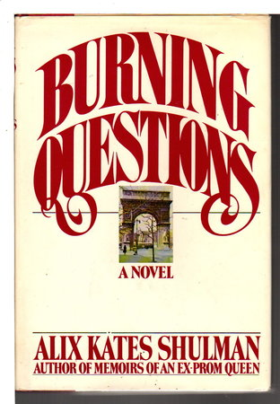 BURNING QUESTIONS. by Shulman, Alix Kates.