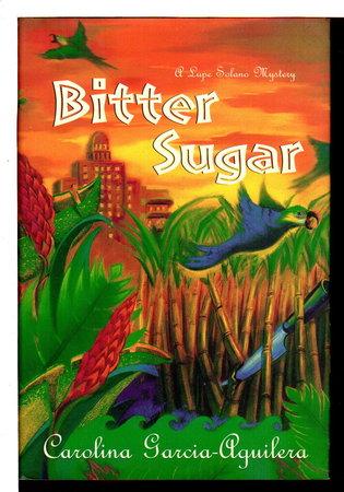 BITTER SUGAR: A Lupe Solano Mystery. by Garcia-Aguilera, Carolina.