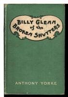 BILLY GLENN OF THE BROKEN SHUTTERS, by Yorke, Anthony.