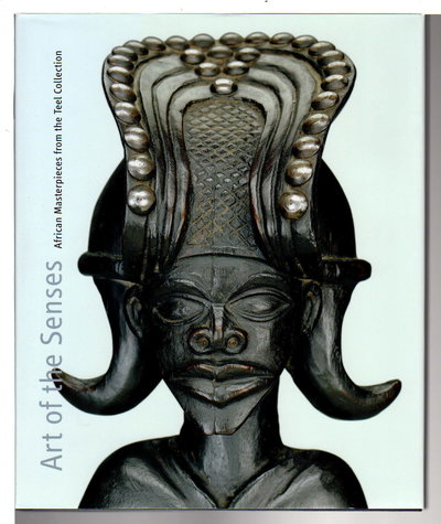 ART OF THE SENSES: African Masterpieces from the Teel Collection. by Blier, Suzanne Preston, editor.