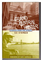 GRAND CENTRAL WINTER: Stories from the Street. by Stringer, Lee. Foreword by Kurt Vonnegut.
