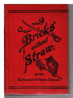 """BRICKS WITHOUT STRAW. by Tourgee, Albion W. """"by the author of 'A Fool's Errand'."""""""