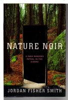 NATURE NOIR: A Park Ranger's Patrol in the Sierras. by Smith, Jordan Fisher.