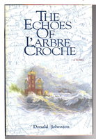 THE ECHOES OF L'ARBRE CROCHE. by Johnston, Donald.