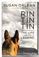 RIN TIN TIN: The Life and the Legend. by Orlean, Susan.