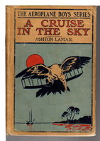 A CRUISE IN THE SKY or The Legend of the Great Pink Pearl. The Aeroplane Boys Series #5. by Lamar, Ashton [pseudonym of Harry Lincoln Sayler, 1863-1913]