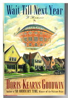 WAIT TILL NEXT YEAR: A Memoir. by Goodwin, Doris Kearns.