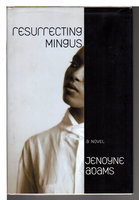 RESURRECTING MINGUS. by Adams, Jenoyne.