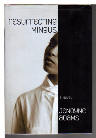 RESURRECTING MINGUS. by Adams, Jenoyne.
