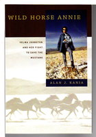 WILD HORSE ANNIE: Velma Johnston and Her Fight to Save the Mustangs by [Johnston, Velma Ione Bronn 1912-1977] Kania, Alan J.