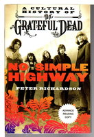 NO SIMPLE HIGHWAY: A Cultural History of the Grateful Dead. by Richardson, Peter.
