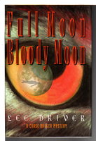 FULL MOON, BLOODY MOON: A Chase Dagger Mystery. by Driver, Lee.
