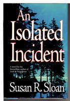 AN ISOLATED INCIDENT. by Sloan, Susan R.