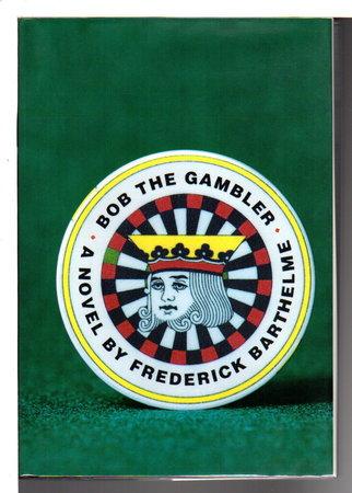 BOB THE GAMBLER. by Barthelme, Frederick.