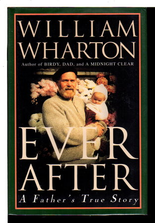 EVER AFTER: A Father's True Story. by Wharton, William (pseudonym of Albert du Aime)