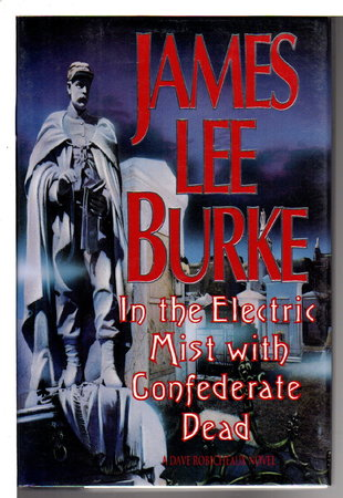 IN THE ELECTRIC MIST WITH THE CONFEDERATE DEAD. by Burke, James Lee.