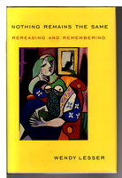NOTHING REMAINS THE SAME: Rereading and Remembering. by Lesser, Wendy.