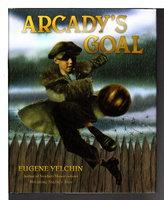 ARCADY'S GOAL. by Yelchin, Eugene.