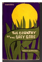 THE COUNTRY OF THE GREY GODS: A Novel of Africa. by von Breisky, Hubert .