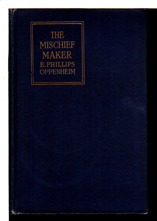 THE MISCHIEF MAKER. by Oppenheim, E. Phillips (1966-1946)