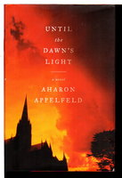UNTIL THE DAWN'S LIGHT. by Appelfeld, Aharon.
