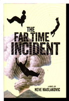 THE FAR TIME INCIDENT. by Maslakovic, Neve.
