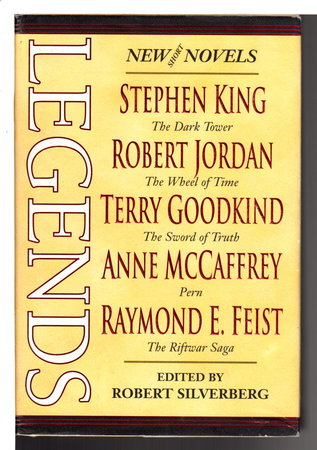 LEGENDS: Short Novels by the Masters of Modern Fantasy. by [Anthology, signed} Silverberg, Robert , editor, and George R. R. Martin, signed. (Stephen King, Orson Scott Card, Ursula Le Guin. Robert Jordan, Terry Pratchett, Terry Goodkind and others contributors.)