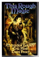 THIS ROUGH MAGIC. by Flint, Eric; Mercedes Lackey and Dave Freer.