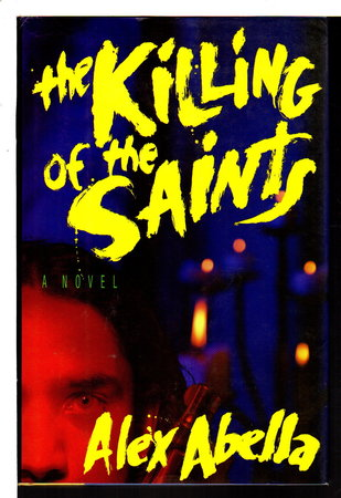 THE KILLING OF THE SAINTS. by Abella, Alex.
