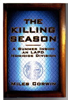 THE KILLING SEASON: A Summer Inside an Lapd Homicide Division. by Corwin, Miles.