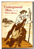UNDERGROUND MAN. by Meltzer, Milton.