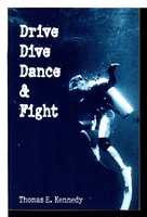 DRIVE DIVE DANCE & FIGHT. by Kennedy, Thomas E.