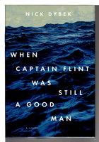 WHEN CAPTAIN FLINT WAS STILL A GOOD MAN. by Dybek, Nick.