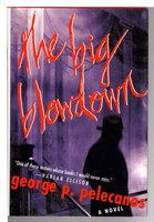 THE BIG BLOWDOWN. by Pelecanos, George P.
