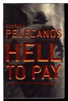 HELL TO PAY. by Pelecanos, George P.