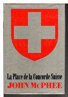 LA PLACE DE LA CONCORDE SUISSE. by McPhee, John.