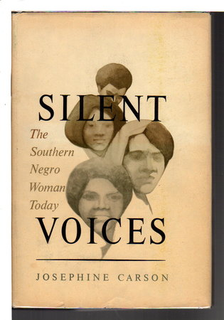 SILENT VOICES: The Southern Negro Woman Today. by Carson, Josephine.