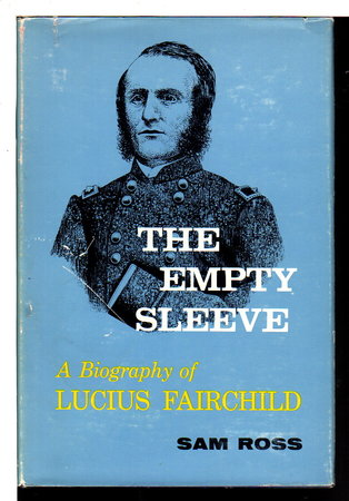 THE EMPTY SLEEVE: A Biography of Lucius Fairchild by [Fairchild, Lucius] Ross, Sam.