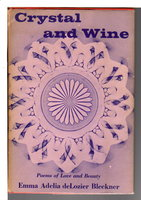 CRYSTAL AND WINE: Poems of Love and Beauty. by Bleckner, Emma Adelia Delozier [Crobaugh, 1903-1997]