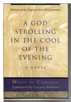 A GOD STROLLING IN THE COOL OF THE EVENING by Carvalho, Mario De; Translated from the Portuguese by Gregory Rabassa.