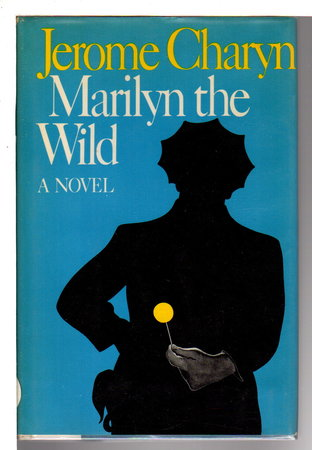 MARILYN THE WILD. by Charyn, Jerome.