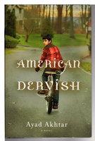 AMERICAN DERVISH. by Akhtar, Ayad.