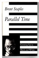 PARALLEL TIME: Growing Up in Black and White. by Staples, Brent.