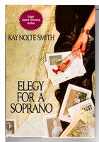 ELEGY FOR A SOPRANO. by Smith, Kay Nolte.