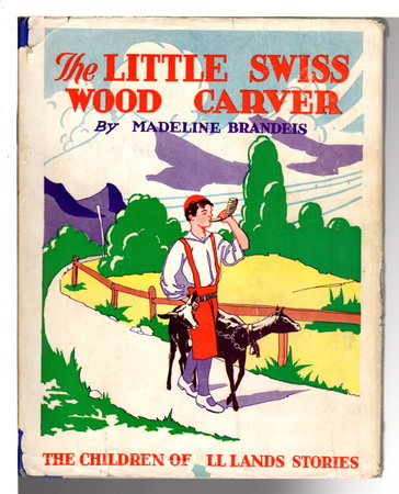 THE LITTLE SWISS WOOD CARVER. by Brandeis, Madeline (1897-1937)