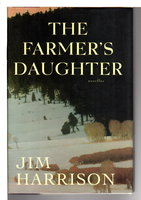 THE FARMER'S DAUGHTER. by Harrison, Jim.
