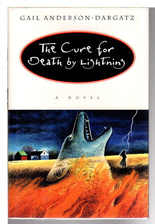 THE CURE FOR DEATH BY LIGHTNING . by Anderson-Dargatz, Gail.