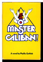O MASTER CALIBAN. by Gottlieb, Phyllis.