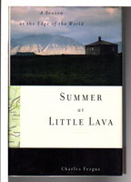 SUMMER AT LITTLE LAVA: A Season at the Edge of the World. by Fergus, Charles.